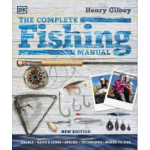 Complete Fishing Manual: Tackle * Baits & Lures * Species * Techniques * Where to Fish