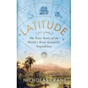 Latitude: The Astonishing Adventure that Shaped the World