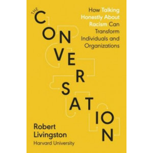 Conversation: How Talking Honestly About Racism Can Transform Individuals and Organizations