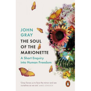 Soul of the Marionette: A Short Enquiry into Human Freedom