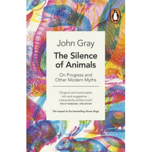 Silence of Animals: On Progress and Other Modern Myths