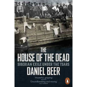 House of the Dead: Siberian Exile Under the Tsars