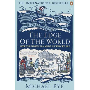 Edge of the World: How the North Sea Made Us Who We are