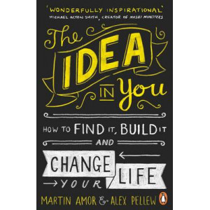 Idea in You: How to Find it, Build it, and Change Your Life