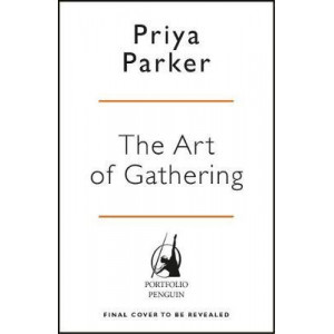 Art of Gathering: Create Transformative Meetings, Events and Experiences