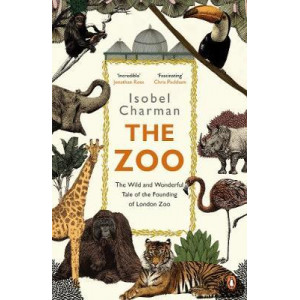 Zoo: The Wild and Wonderful Tale of the Founding of London Zoo