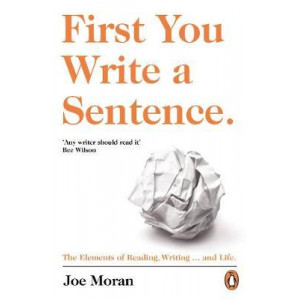 First You Write a Sentence.: The Elements of Reading, Writing ... and Life.