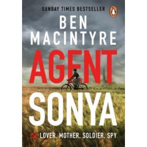 Agent Sonya: The True Story of WW2's Most Extraordinary Spy