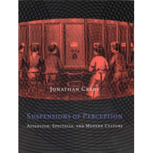 Suspensions of Perception: Attention, Spectacle and Modern Culture