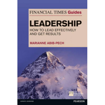 Financial Times Guide to Leadership: How to Lead Effectively & Get Results