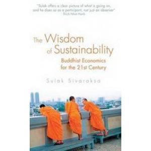 Wisdom of Sustainability: Buddhist Economics for the 21st Century