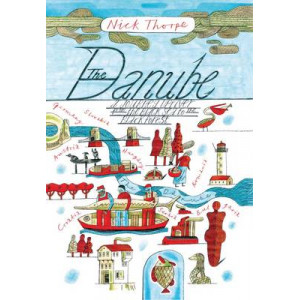 Danube : A Journey Upriver from Black Sea to Black Forest
