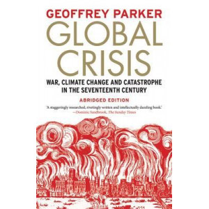 Global Crisis: War, Climate Change and Catastrophe in the Seventeenth Century: Abridged Edition