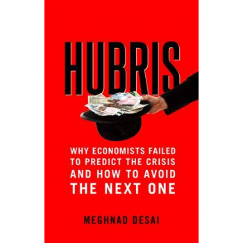 Hubris: Why Economists Failed to Predict the Crisis and How to Avoid the Next One