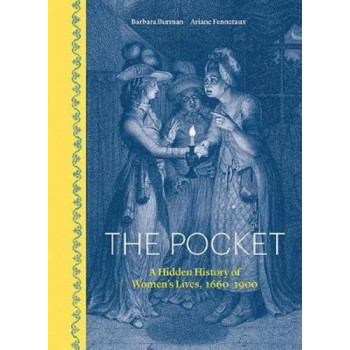 Pocket, The: A Hidden History of Women's Lives, 1660-1900