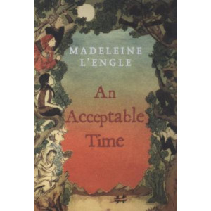 Acceptable Time, An (Madeleine L'Engle's Time Quintet #5)