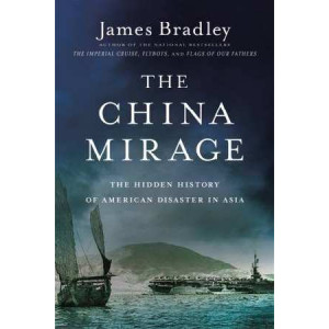 China Mirage: The Hidden History of American Disaster in Asia