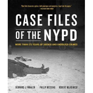 Case Files of the NYPD: Cases from the Archives of the NYPD from 1831 to the Present