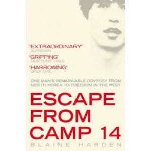 Escape from Camp 14 : One Man's Remarkable Odyssey from North Korea to Freedom in the West