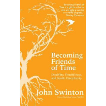 Becoming Friends of Time: Disability, Timefullness, and Gentle Discipleship