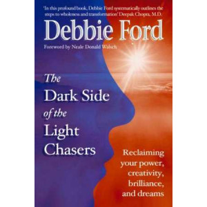Dark Side of the Light Chasers: Reclaiming Your Power, Creativitiy, Brilliance and Dreams