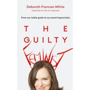 Guilty Feminist: From our noble goals to our worst hypocrisies