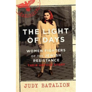 Light of Days, The: Women Fighters of the Jewish Resistance - Their Untold Story