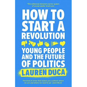 How to Start a Revolution: Young People and the Future of Politics