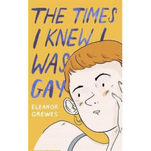 Times I Knew I Was Gay, The: A Graphic Memoir