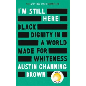 I'm Still Here: Black Dignity in a World Made for Whiteness: 'An example of how one woman can change the world by telling the truth about her life' GL