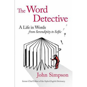 Word Detective: A Life in Words: From Serendipity to Selfie