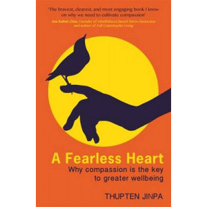 Fearless Heart: Why Compassion is the Key to Greater Wellbeing