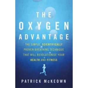 Oxygen Advantage, The  The Simple, Scientifically Proven Breathing Technique That Will Revolutionise Your Health and Fitness
