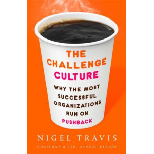 Challenge Culture: Why the Most Successful Organizations Run on Pushback, The