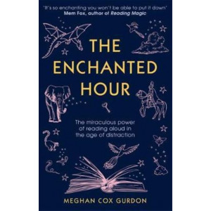 Enchanted Hour, The : The Miraculous Power of Reading Aloud in the Age of Distraction