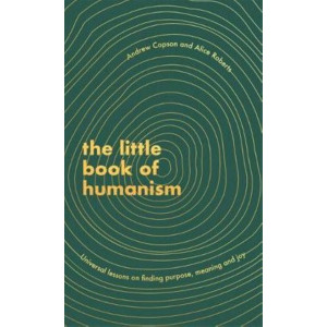 Little Book of Humanism, The: Universal lessons on finding purpose, meaning and joy
