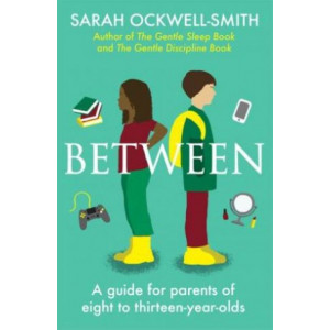 Between: A guide for parents of eight to thirteen-year-olds