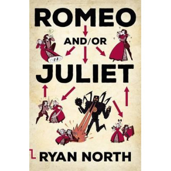 Romeo and/or Juliet: A Choosable-Path Adventure