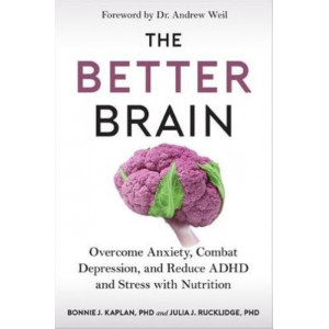 Better Brain, The: Overcome Anxiety, Combat Depression, and Reduce ADHD and Stress with Nutrition