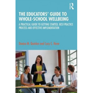 Educators' Guide to Whole-school Wellbeing, The: A Practical Guide to Getting Started, Best-practice Process and Effective Implementation