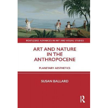 Art and Nature in the Anthropocene: Planetary Aesthetics