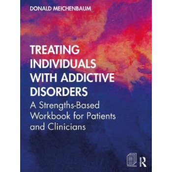 Treating Individuals with Addictive Disorders: A Strengths-Based Workbook for Patients and Clinicians