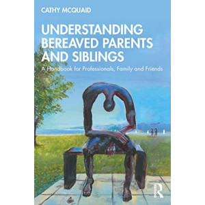 Understanding Bereaved Parents and Siblings: A Handbook for Professionals, Family, and Friends