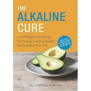 Alkaline Cure: Lose Weight, Gain Energy and Feel Young, The