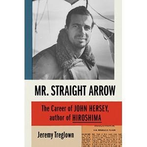 Mr Straight Arrow: The Career of John Hersey, Author of Hiroshima