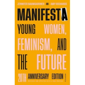 Manifesta (20th Anniversary Edition, Revised and Updated with a New Preface): Young Women, Feminism, and the Future