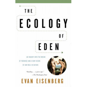 Ecology of Eden, The: An Inquiry Into the Dream of Paradise and a New Vision of Our Role in Nature