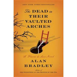 Dead in Their Vaulted Arches: A Flavia de Luce Novel