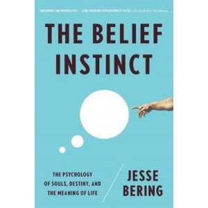 Belief Instinct, The: The Psychology of Souls, Destiny, and the Meaning of Life