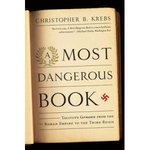 Most Dangerous Book: Tacitus's Germania from the Roman Empire to the Third Reich